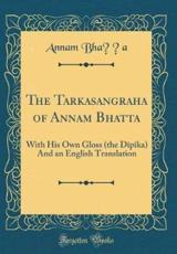 The Tarkasangraha of Annam Bhatta - Bha¿¿a, Annam
