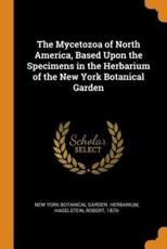 The Mycetozoa of North America, Based Upon the Specimens in the Herbarium of the New York Botanical Garden