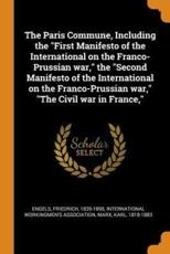 "The Paris Commune, Including the ""First Manifesto of the International on the Franco-Prussian war,"" the ""Second Manifesto of the International on the Franco-Prussian war,"" ""The Civil war in France,"""