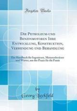 Die Petroleum-Und Benzinmotoren Ihre Entwicklung, Konstruktion, Verwendung Und Behandlung - Lieckfeld, Georg
