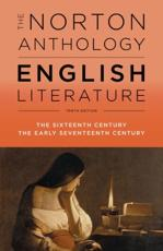 The Norton Anthology of English Literature. Vol. B The Sixteenth Century, the Early Seventeenth Centuries