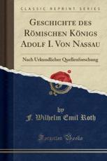 Geschichte Des Romischen Konigs Adolf I. Von Nassau - Roth, F. Wilhelm Emil