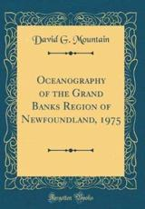 Oceanography of the Grand Banks Region of Newfoundland, 1975 (Classic Reprint)