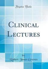 Clinical Lectures (Classic Reprint)