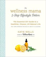 Wellness Mama 5-Step Lifestyle Detox, The