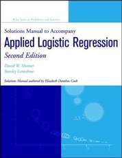 Solutions Manual to Accompany Applied Logistic Regression Second Edition, David W. Hosmer, Jr., Stanley Lemeshow
