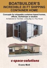 Boat Builder's Incredible 20 ft Shipping Container Home: Concepts for shippable container-based homes, offices, workshops or studios