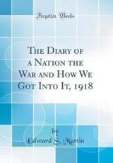 The Diary of a Nation the War and How We Got Into It, 1918 (Classic Reprint)