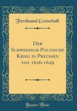 Der Schwedisch-Polnische Krieg in Preussen Von 1626-1629 (Classic Reprint) - Gottschalk, Ferdinand