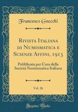 Rivista Italiana Di Numismatica E Scienze Affini, 1913, Vol. 26 - Gnecchi, Francesco