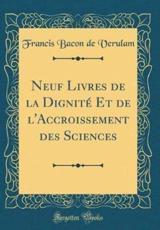 Neuf Livres de la Dignit� Et de l'Accroissement Des Sciences (Classic Reprint) - Verulam, Francis Bacon de