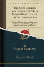 Der Gute Gerhard Von Rudolf Von EMS in Seiner Bedeutung Fur Die Sittengeschichte - Dobbertin, August