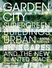Garden City: Supergreen Landscapes, Urban Skyscapes and the New Planted Spaces