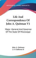 Life and Correspondence of John A. Quitman V1 - John A Quitman (author)