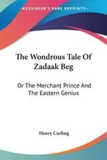 The Wondrous Tale of Zadaak Beg - Henry Curling (author)