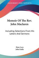 Memoir of the REV. John MacLaren - Peter Leys (author)