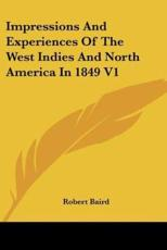 Impressions And Experiences Of The West Indies And North America In 1849 V1 - Robert Baird (author)