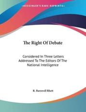 The Right Of Debate - R Barnwell Rhett (author)