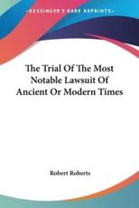 The Trial of the Most Notable Lawsuit of Ancient or Modern Times - Robert Roberts (author)