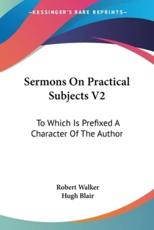 Sermons on Practical Subjects V2 - Robert Walker (author)