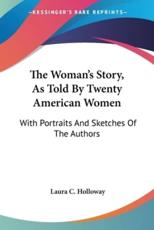 The Woman's Story, as Told by Twenty American Women - Laura C Holloway (author)