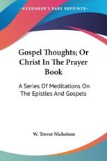 Gospel Thoughts; Or Christ in the Prayer Book - W Trevor Nicholson (author)