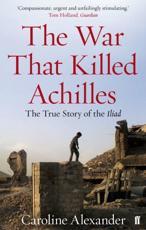The War That Killed Achilles - Caroline Alexander (author)
