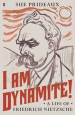 I am Dynamite! A Life of Friedrich Nietzsche