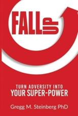 Fall Up! Turn Adversity Into Your Super-Power