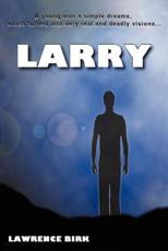 Larry: A Young Man's Simple Dreams, Which Turned Into Very Real and Deadly Visions...