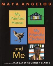 My Painted House, My Friendly Chicken, and Me