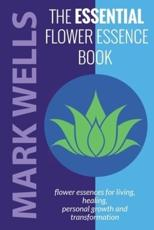 The Essential Flower Essence Book