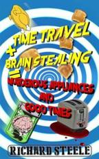 Time Travel + Brain Stealing = Murderous Appliances and Good Times