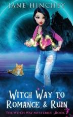 Witch Way to Romance & Ruin: A Witch Way Paranormal Cozy Mystery #2