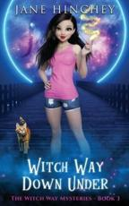 Witch Way Down Under: A Witch Way Paranormal Cozy Mystery #3