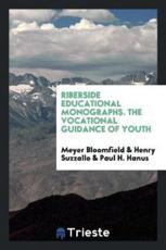 Riberside Educational Monographs. The Vocational Guidance of Youth