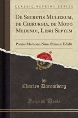 De Secretis Mulierum, De Chirurgia, De Modo Medendi, Libri Septem - Daremberg, Charles