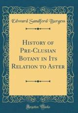 History of Pre-Clusian Botany in Its Relation to Aster (Classic Reprint)