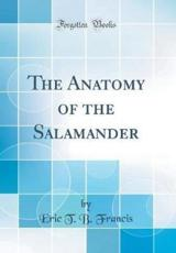 The Anatomy of the Salamander (Classic Reprint)