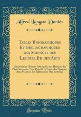 Tables Biographiques Et Bibliographiques Des Sciences Des Lettres Et Des Arts - Dantès, Alfred Langue