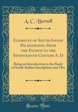 Elements of South-Indian Pal�ography, from the Fourth to the Seventeenth Century A. D