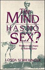 The Mind Has No Sex? - Londa L. Schiebinger