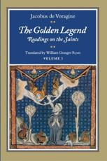 The Golden Legend, Volume I - Jacobus de Voragine, William Granger Ryan (translator)