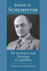 The Economics and Sociology of Capitalism - Joseph A Schumpeter, Richard Swedberg