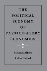 The Political Economy of Participatory Economics - Michael Albert (author), Robin Hahnel (author)
