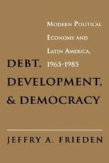 Debt, Development, and Democracy - Jeffry A. Frieden (author)