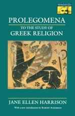 Prolegomena to the Study of Greek Religion - Jane Ellen Harrison