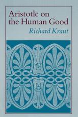 Aristotle on the Human Good - Richard Kraut
