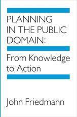 Planning in the Public Domain - John Friedmann (author)