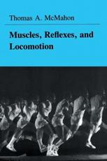 Muscles, Reflexes, and Locomotion - Thomas A McMahon